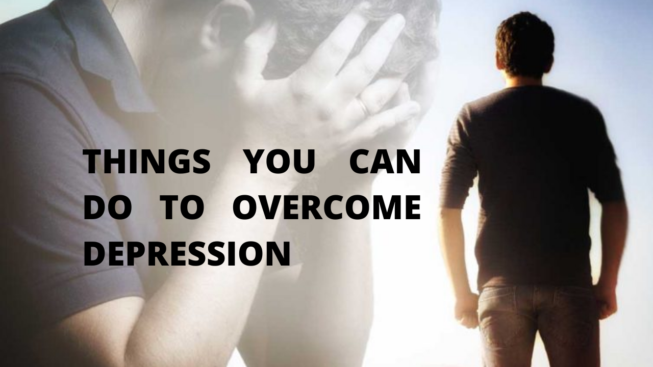 Things You Can Do To Overcome Depression